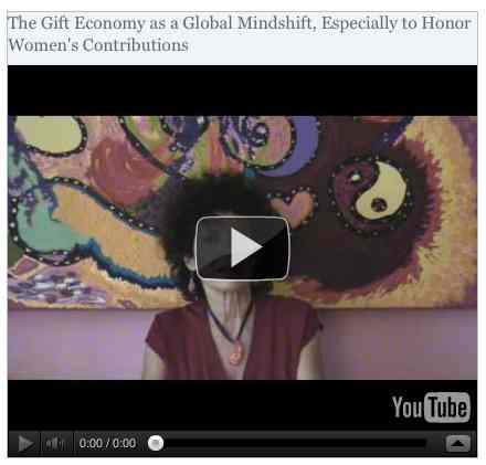 Image to go with video of: The Gift Economy as a Global Mindshift, Especially to Honor Women's Contributions